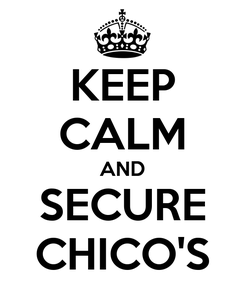 Poster: KEEP CALM AND SECURE CHICO'S