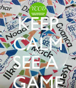 Poster: KEEP CALM AND SEE A  GAME