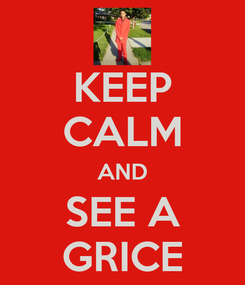 Poster: KEEP CALM AND SEE A GRICE