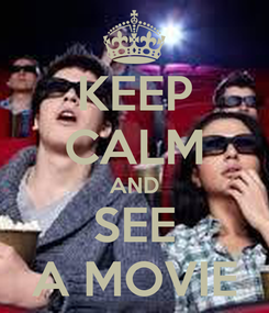 Poster: KEEP CALM AND SEE A MOVIE