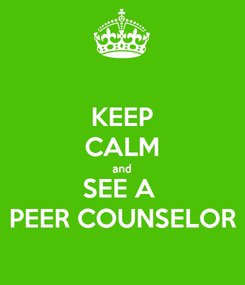 Poster: KEEP CALM and SEE A  PEER COUNSELOR