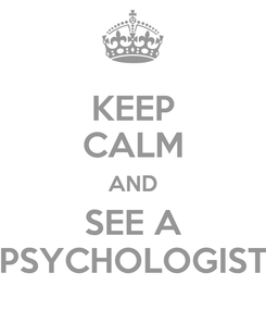 Poster: KEEP CALM AND SEE A PSYCHOLOGIST