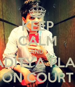 Poster: KEEP CALM AND  SEE ADITYA PLAYING ON COURT