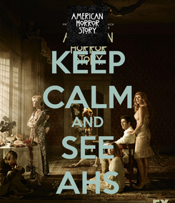 Poster: KEEP CALM AND SEE AHS