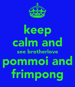Poster: keep calm and see brotherlove pommoi and frimpong