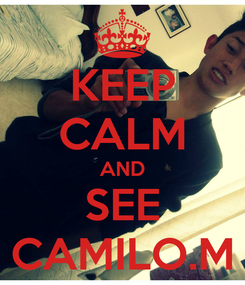 Poster: KEEP CALM AND SEE CAMILO.M