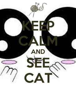 Poster: KEEP CALM AND SEE CAT