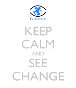 Poster: KEEP CALM AND SEE CHANGE