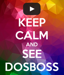Poster: KEEP CALM AND SEE DOSBOSS