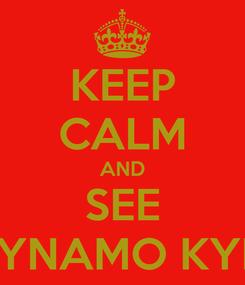 Poster: KEEP CALM AND SEE DYNAMO KYIV