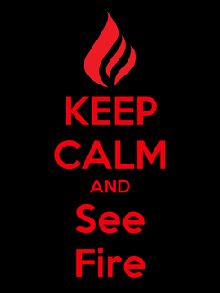 Poster: KEEP CALM AND See Fire