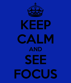 Poster: KEEP CALM AND SEE FOCUS