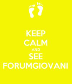 Poster: KEEP CALM AND SEE FORUMGIOVANI