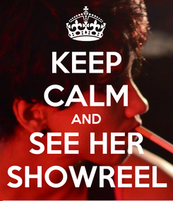 Poster: KEEP CALM AND SEE HER SHOWREEL