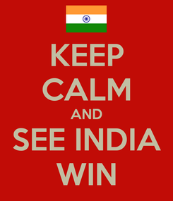 Poster: KEEP CALM AND SEE INDIA WIN