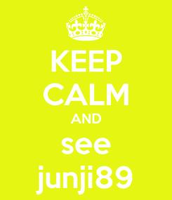 Poster: KEEP CALM AND see junji89