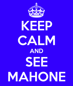 Poster: KEEP CALM AND SEE MAHONE