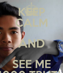 Poster: KEEP CALM AND SEE ME 1000 TRUTH