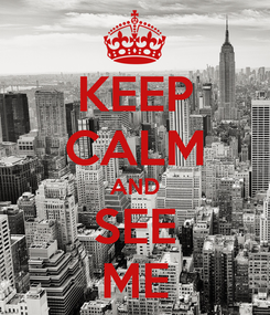 Poster: KEEP CALM AND SEE ME
