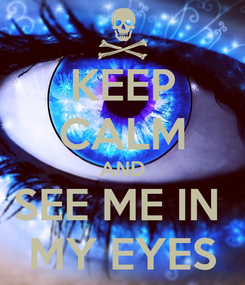 Poster: KEEP CALM AND SEE ME IN  MY EYES
