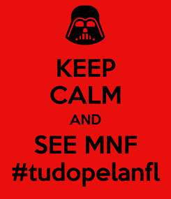 Poster: KEEP CALM AND SEE MNF #tudopelanfl