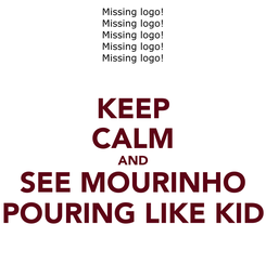 Poster: KEEP CALM AND SEE MOURINHO POURING LIKE KID