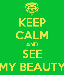 Poster: KEEP CALM AND SEE MY BEAUTY