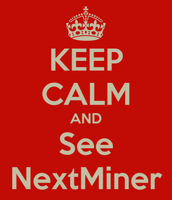 Poster: KEEP CALM AND See NextMiner