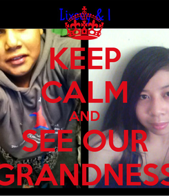Poster: KEEP CALM AND SEE OUR GRANDNESS