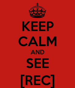 Poster: KEEP CALM AND SEE [REC]