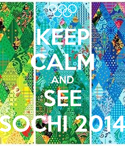 Poster: KEEP CALM AND SEE SOCHI 2014