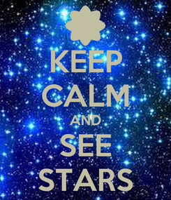 Poster: KEEP CALM AND SEE STARS