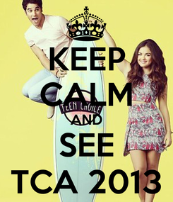 Poster: KEEP CALM AND SEE TCA 2013