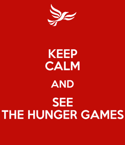 Poster: KEEP CALM AND SEE THE HUNGER GAMES