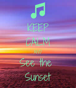 Poster: KEEP CALM AND See the  Sunset