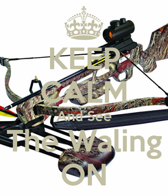 Poster: KEEP CALM And See The Waling ON
