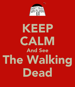 Poster: KEEP CALM And See The Walking Dead