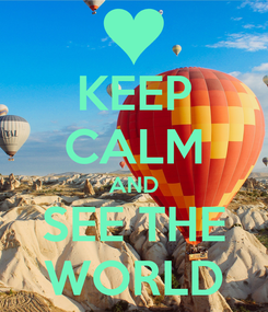 Poster: KEEP CALM AND SEE THE WORLD