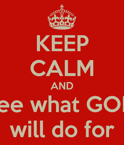 Poster: KEEP CALM AND see what GOD will do for