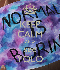 Poster: KEEP CALM AND see YOLO