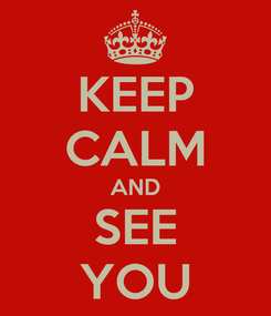 Poster: KEEP CALM AND SEE YOU