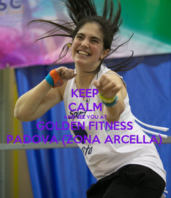Poster: KEEP CALM AND SEE YOU AT GOLDEN FITNESS PADOVA (ZONA ARCELLA)