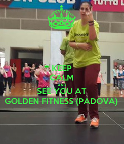 Poster: KEEP CALM AND SEE YOU AT GOLDEN FITNESS (PADOVA)