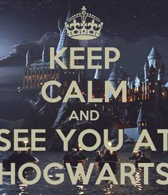 Poster: KEEP CALM AND SEE YOU AT HOGWARTS
