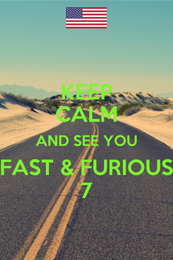 Poster: KEEP CALM AND SEE YOU FAST & FURIOUS 7