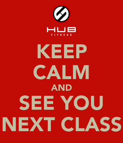 Poster: KEEP CALM AND SEE YOU NEXT CLASS