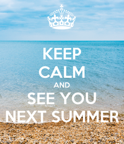 Poster: KEEP CALM AND SEE YOU NEXT SUMMER