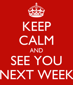 Poster: KEEP CALM AND SEE YOU NEXT WEEK