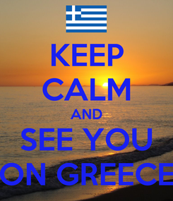 Poster: KEEP CALM AND SEE YOU ON GREECE