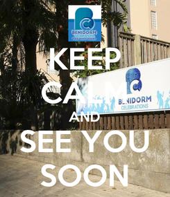 Poster: KEEP CALM AND SEE YOU SOON